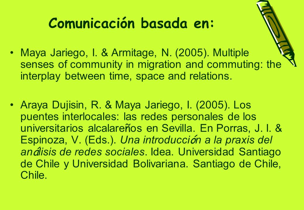 Comunicación basada en: Maya Jariego, I. & Armitage, N. (2005). Multiple senses of community in migration and commuting: the interplay between time, s