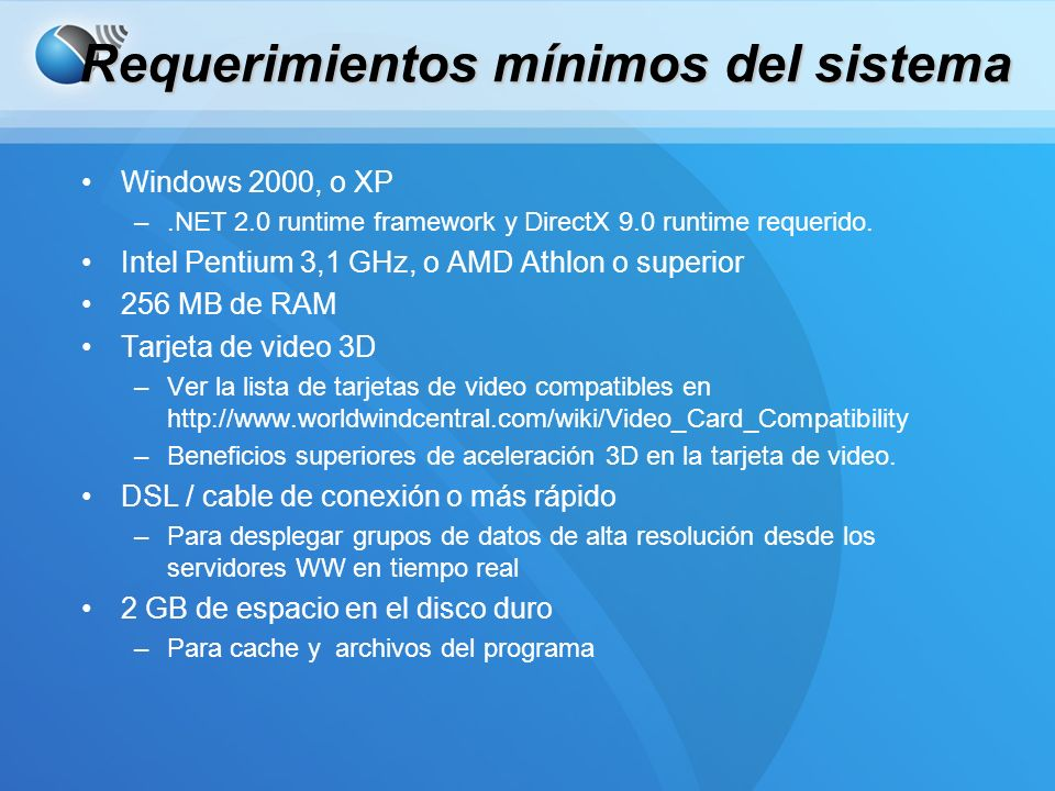Requerimientos mínimos del sistema Windows 2000, o XP –.NET 2.0 runtime framework y DirectX 9.0 runtime requerido. Intel Pentium 3,1 GHz, o AMD Athlon