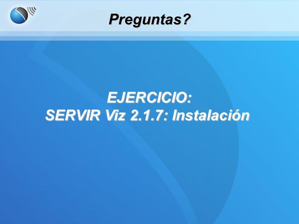 Preguntas EJERCICIO: SERVIR Viz 2.1.7: Instalación EJERCICIO: SERVIR Viz 2.1.7: Instalación