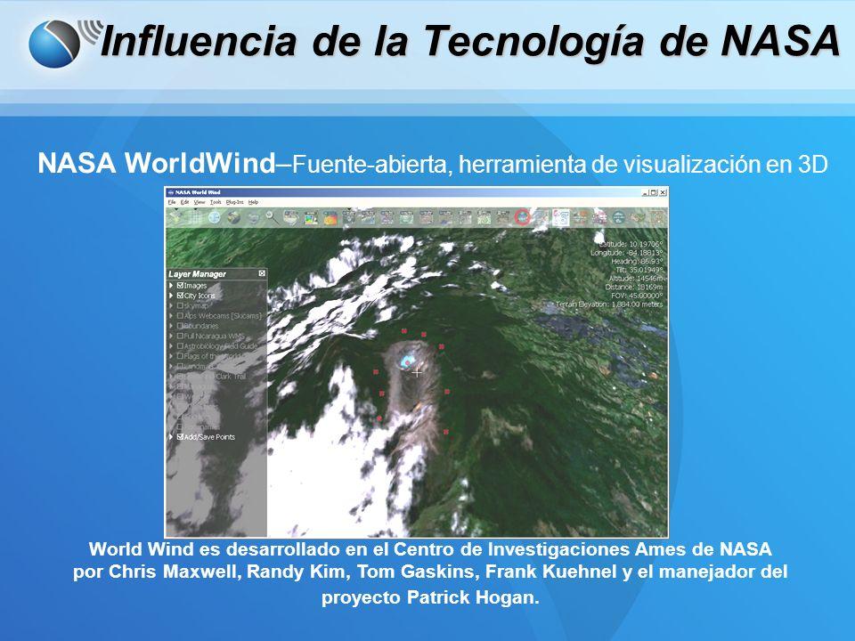Influencia de la Tecnología de NASA NASA WorldWind– Fuente-abierta, herramienta de visualización en 3D World Wind es desarrollado en el Centro de Investigaciones Ames de NASA por Chris Maxwell, Randy Kim, Tom Gaskins, Frank Kuehnel y el manejador del proyecto Patrick Hogan.
