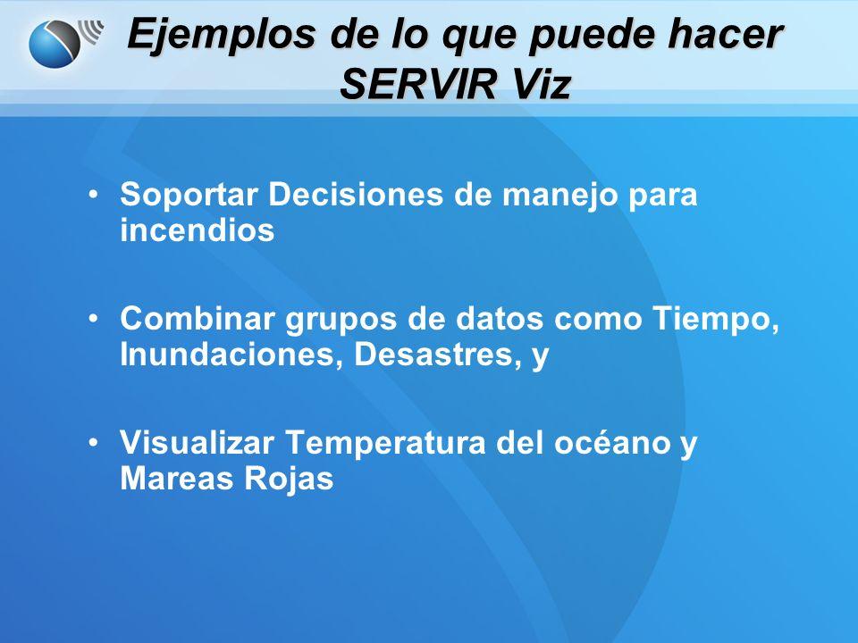SERVIR Viz Escenario #1 - Incendios Los tomadores de decisión pueden usar SERVIR Viz para mostrar alertas de incendios que están casi en tiempo real.