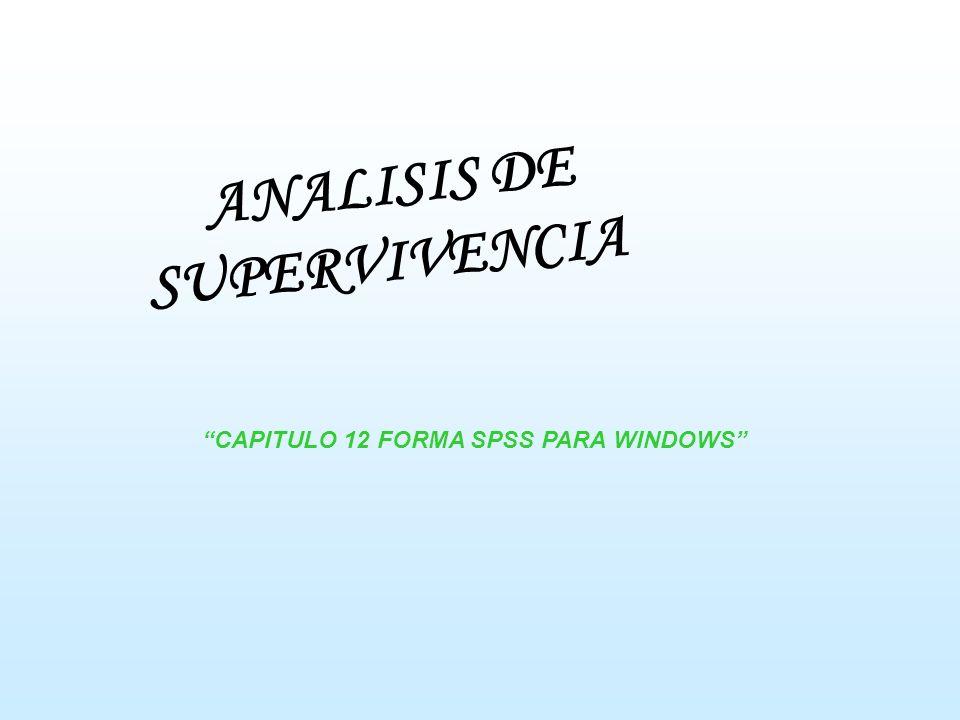 ANALISIS DE SUPERVIVENCIA CAPITULO 12 FORMA SPSS PARA WINDOWS