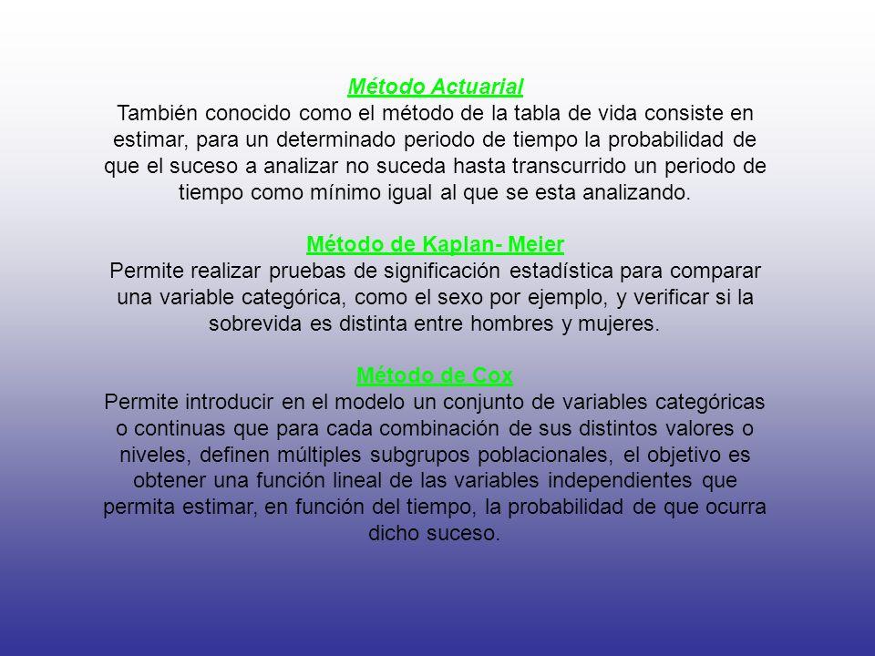 Método Actuarial También conocido como el método de la tabla de vida consiste en estimar, para un determinado periodo de tiempo la probabilidad de que