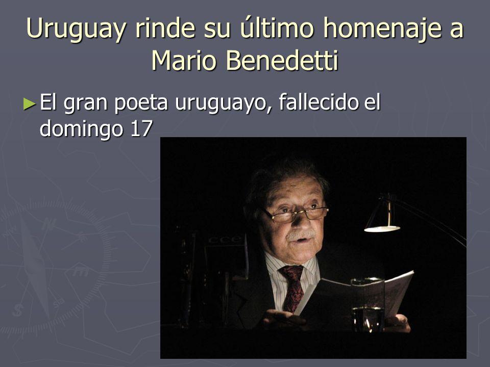 Uruguay rinde su último homenaje a Mario Benedetti El gran poeta uruguayo, fallecido el domingo 17 El gran poeta uruguayo, fallecido el domingo 17