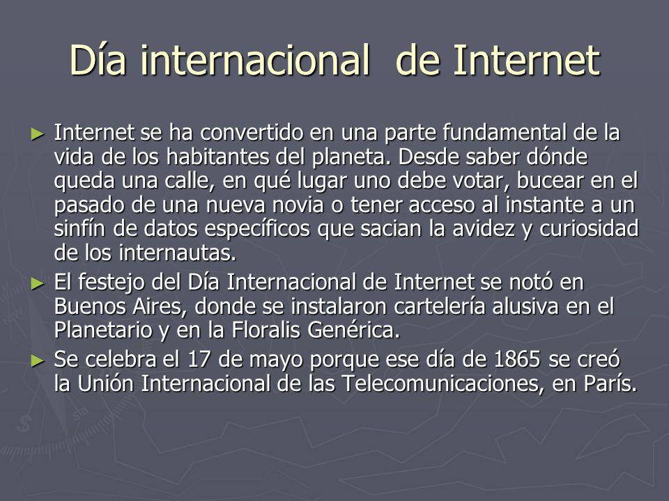 Día internacional de Internet Internet se ha convertido en una parte fundamental de la vida de los habitantes del planeta.