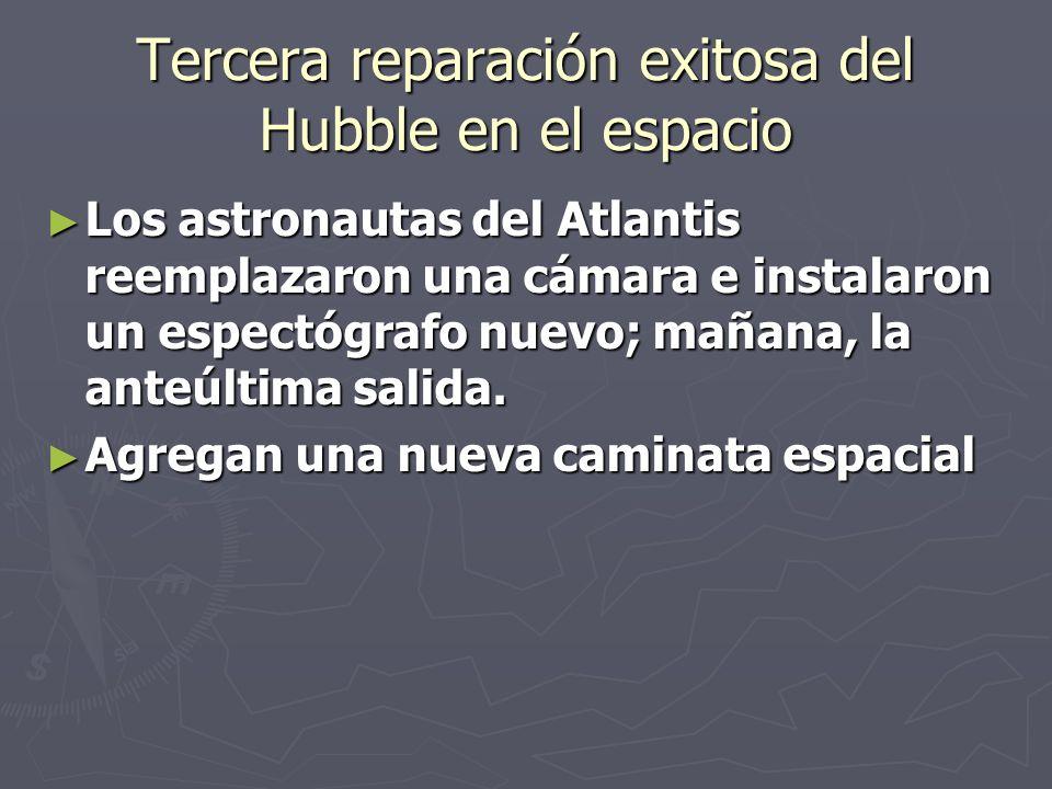 Tercera reparación exitosa del Hubble en el espacio Los astronautas del Atlantis reemplazaron una cámara e instalaron un espectógrafo nuevo; mañana, la anteúltima salida.