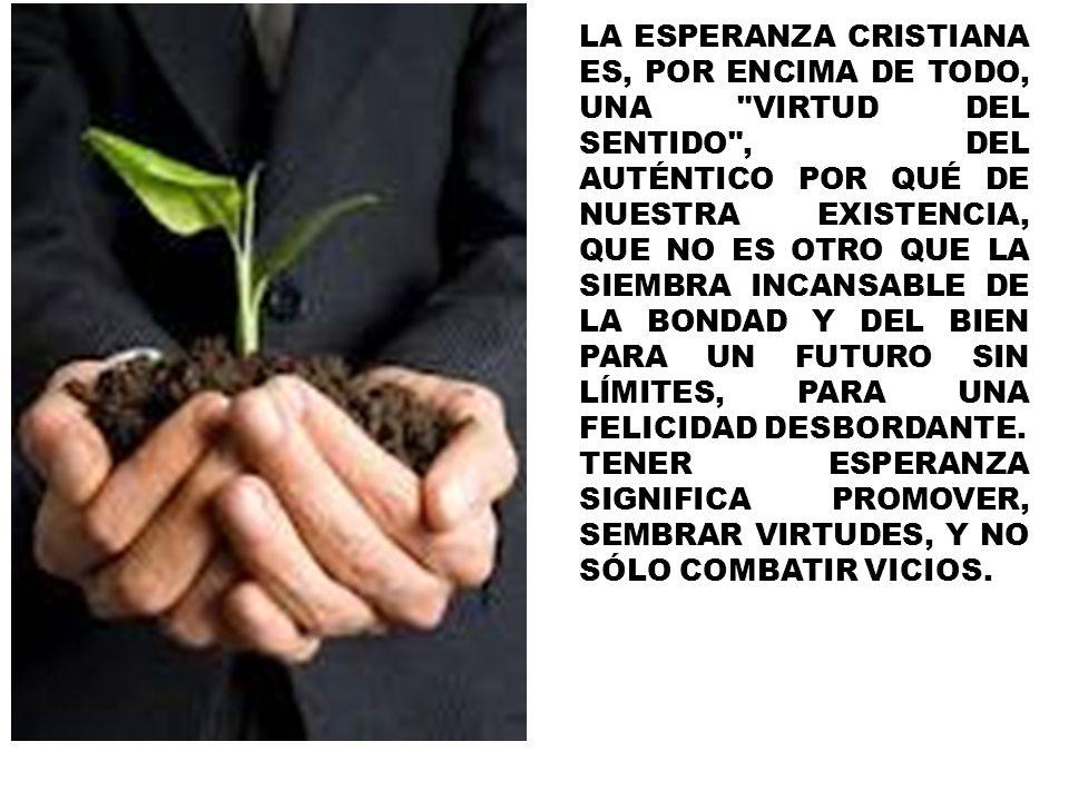 LA ESPERANZA CRISTIANA ES, POR ENCIMA DE TODO, UNA
