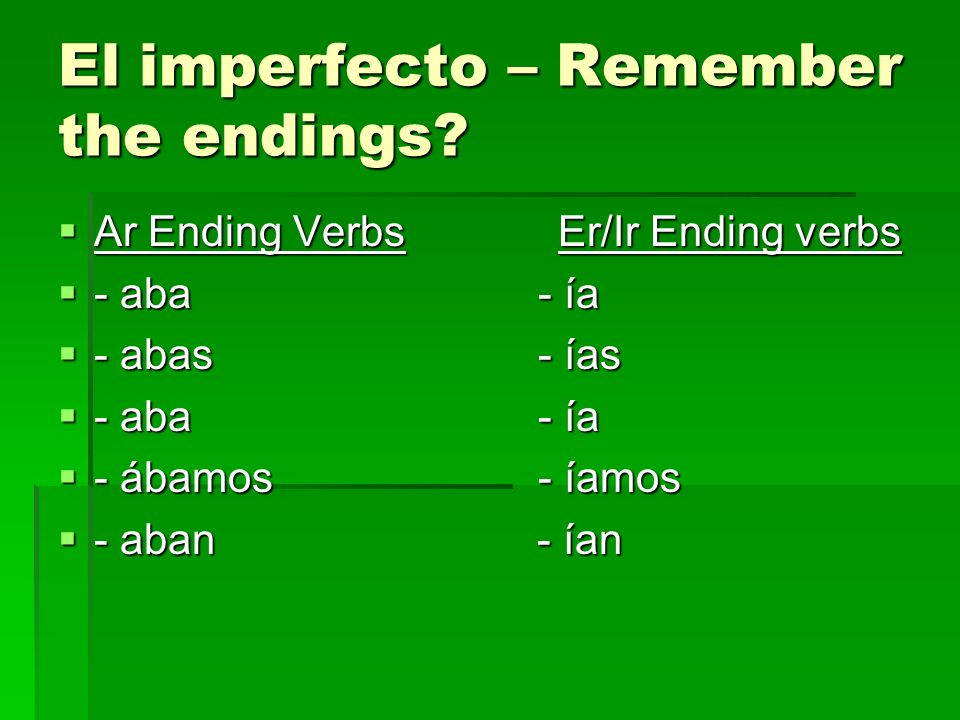 El imperfecto – Remember the endings.
