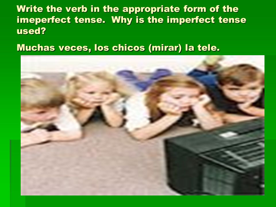 Write the verb in the appropriate form of the imeperfect tense.