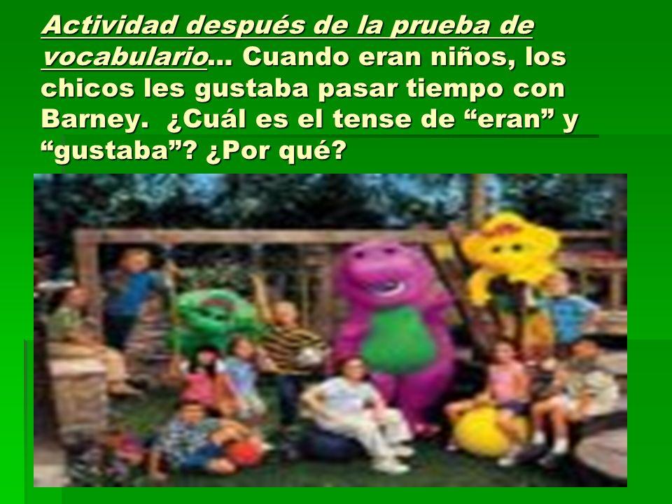 Actividad después de la prueba de vocabulario… Cuando eran niños, los chicos les gustaba pasar tiempo con Barney.