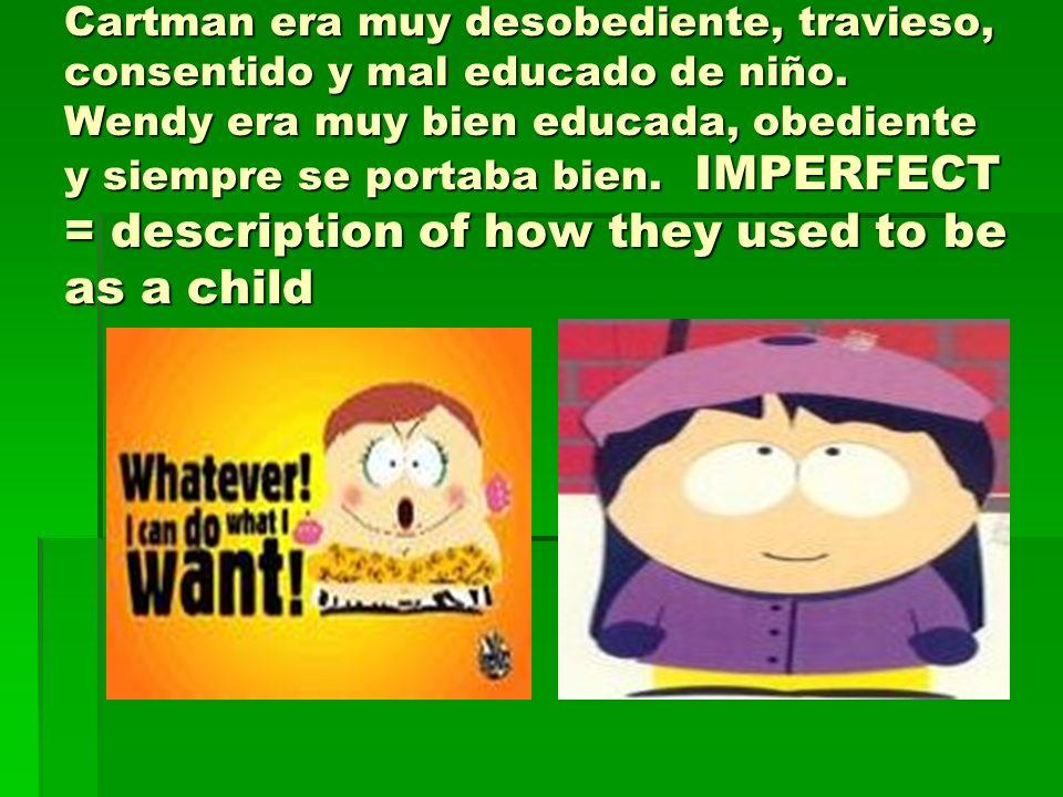 Cartman era muy desobediente, travieso, consentido y mal educado de niño.
