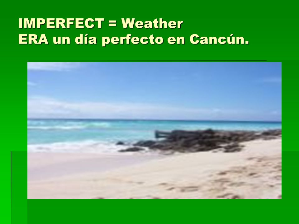 IMPERFECT = Weather ERA un día perfecto en Cancún.