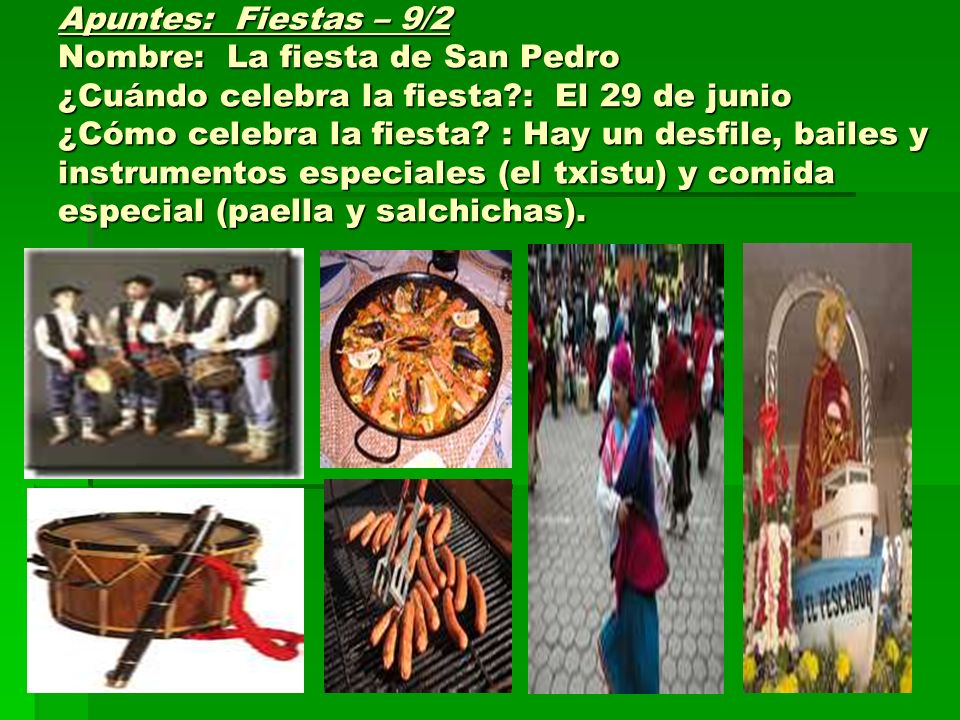 Apuntes: Fiestas – 9/2 Nombre: La fiesta de San Pedro ¿Cuándo celebra la fiesta?: El 29 de junio ¿Cómo celebra la fiesta.