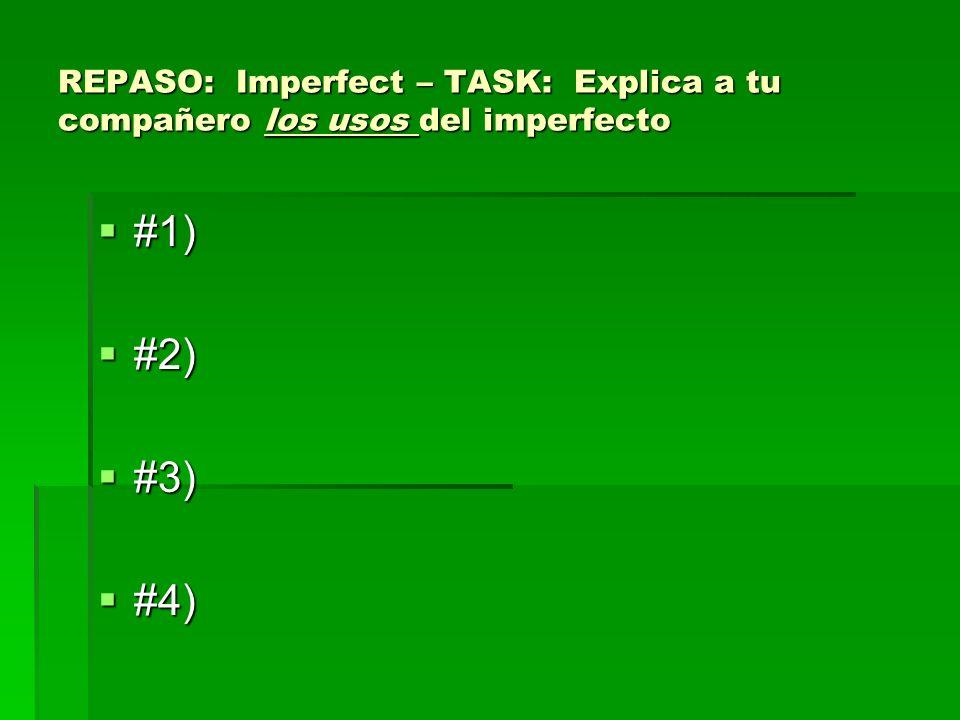 REPASO: Imperfect – TASK: Explica a tu compañero los usos del imperfecto #1) #1) #2) #2) #3) #3) #4) #4)