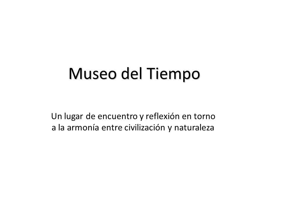 Museo del Tiempo Un lugar de encuentro y reflexión en torno a la armonía entre civilización y naturaleza