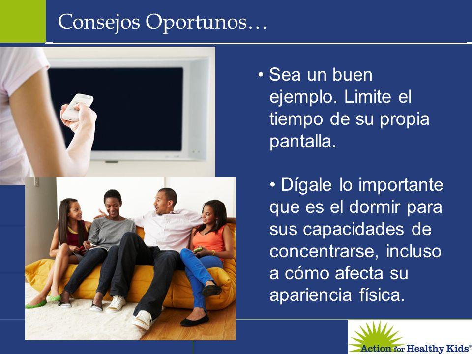 Consejos Oportunos… Sea un buen ejemplo. Limite el tiempo de su propia pantalla. Dígale lo importante que es el dormir para sus capacidades de concent