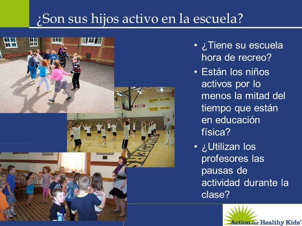 ¿Son sus hijos activo en la escuela? ¿Tiene su escuela hora de recreo? Están los niños activos por lo menos la mitad del tiempo que están en educación