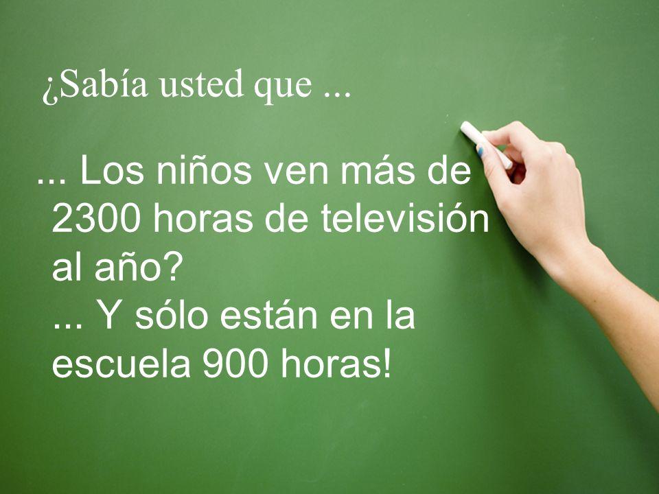 ... Los niños ven más de 2300 horas de televisión al año?... Y sólo están en la escuela 900 horas! ¿Sabía usted que...