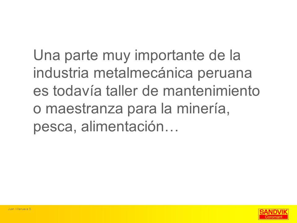 Una parte muy importante de la industria metalmecánica peruana es todavía taller de mantenimiento o maestranza para la minería, pesca, alimentación… J