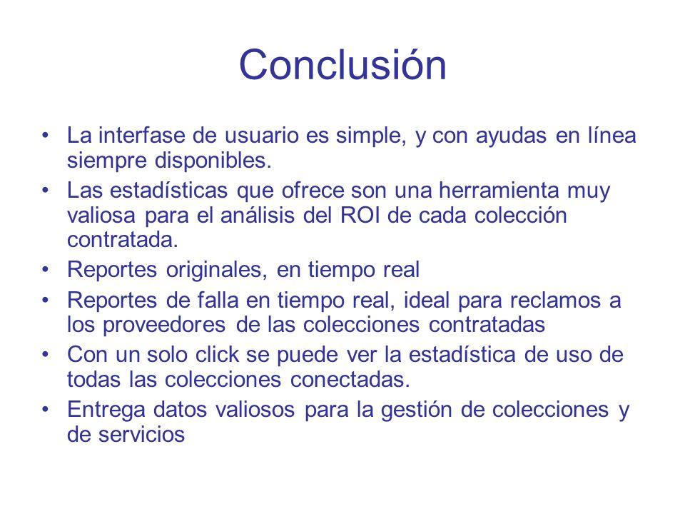 Conclusión La interfase de usuario es simple, y con ayudas en línea siempre disponibles. Las estadísticas que ofrece son una herramienta muy valiosa p