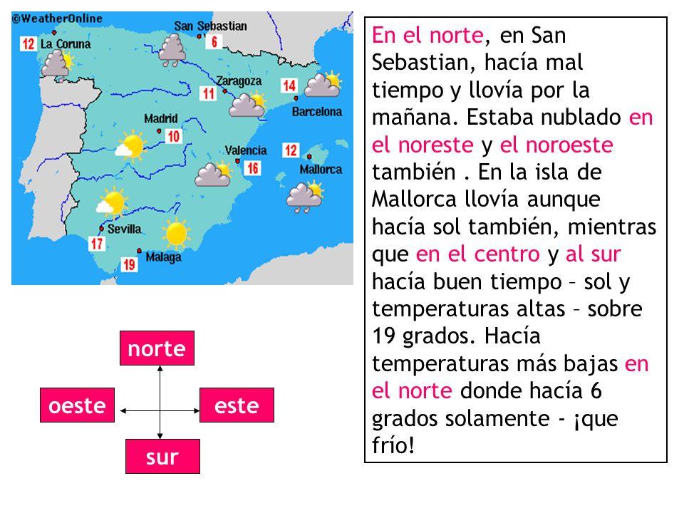 En el norte, en San Sebastian, hacía mal tiempo y llovía por la mañana.