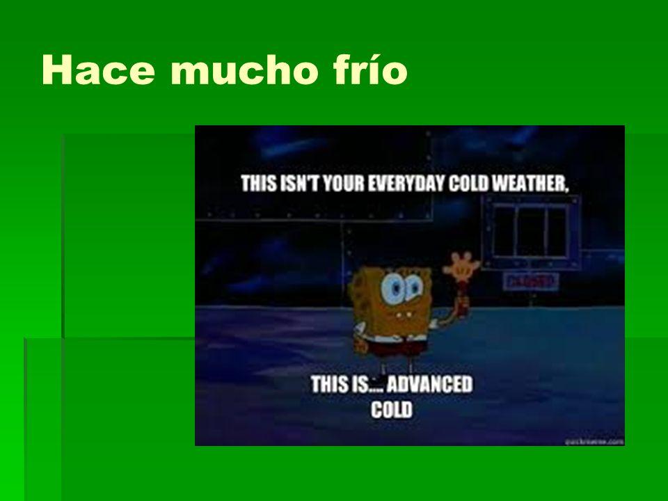 Hace mucho frío