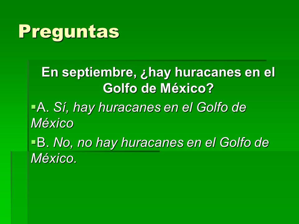 Preguntas En septiembre, ¿hay huracanes en el Golfo de México? A. Sí, hay huracanes en el Golfo de México A. Sí, hay huracanes en el Golfo de México B