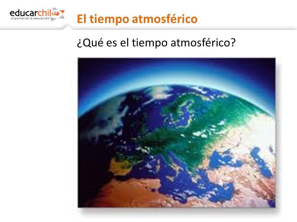 El tiempo atmosférico ¿Qué es el tiempo atmosférico?