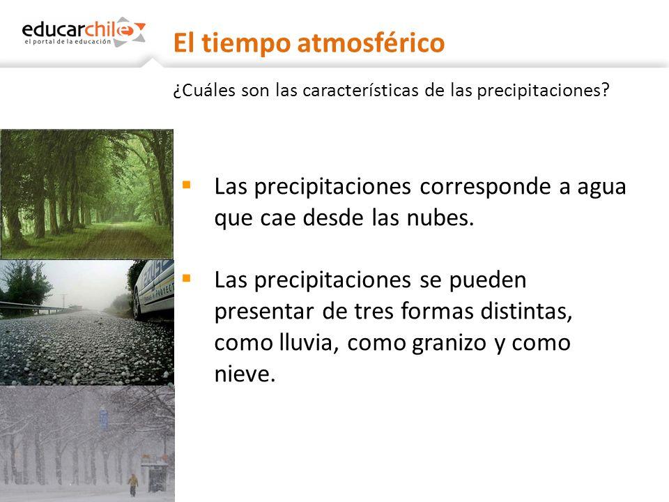 ¿Cuáles son las características de las precipitaciones? Las precipitaciones corresponde a agua que cae desde las nubes. Las precipitaciones se pueden