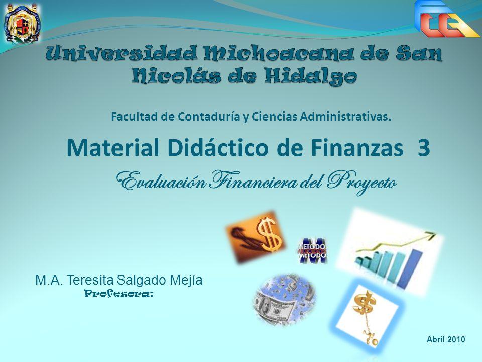 Evaluación Financiera del Proyecto Facultad de Contaduría y Ciencias Administrativas. Material Didáctico de Finanzas 3 M.A. Teresita Salgado Mejía Pro