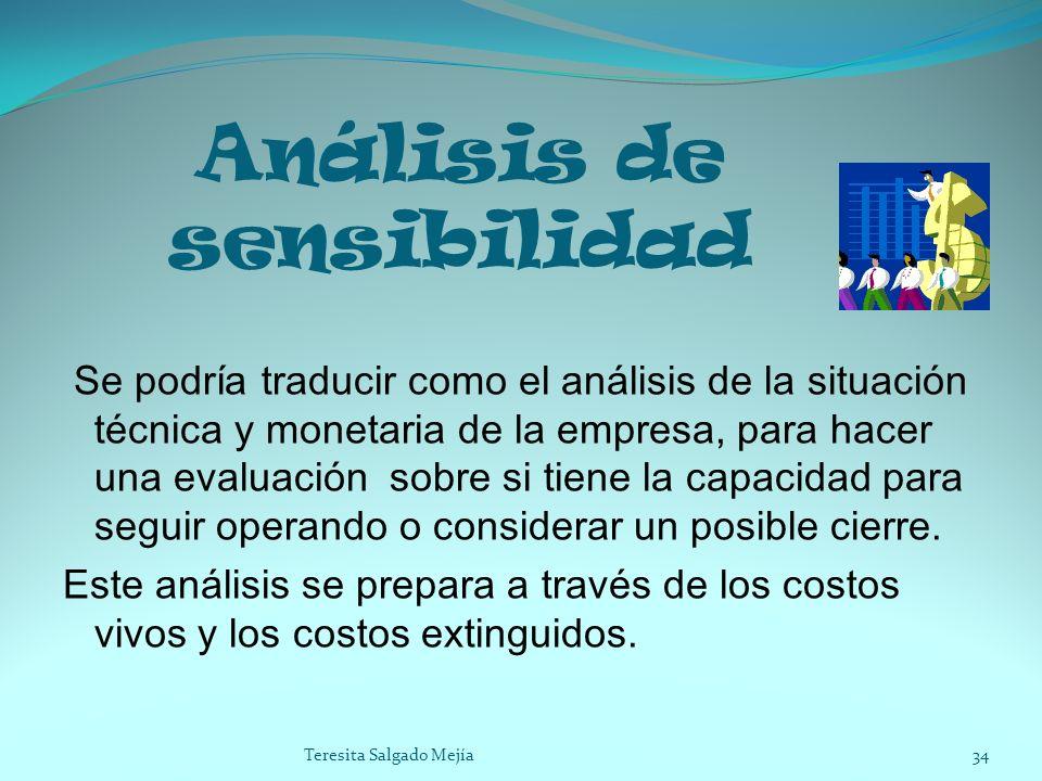 Análisis de sensibilidad Se podría traducir como el análisis de la situación técnica y monetaria de la empresa, para hacer una evaluación sobre si tie