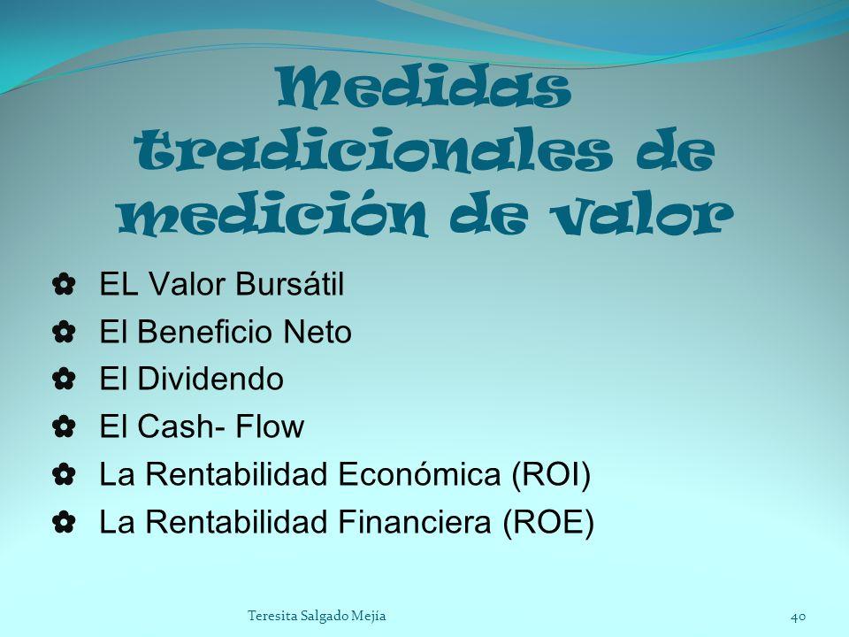 Medidas tradicionales de medición de valor EL Valor Bursátil El Beneficio Neto El Dividendo El Cash- Flow La Rentabilidad Económica (ROI) La Rentabili