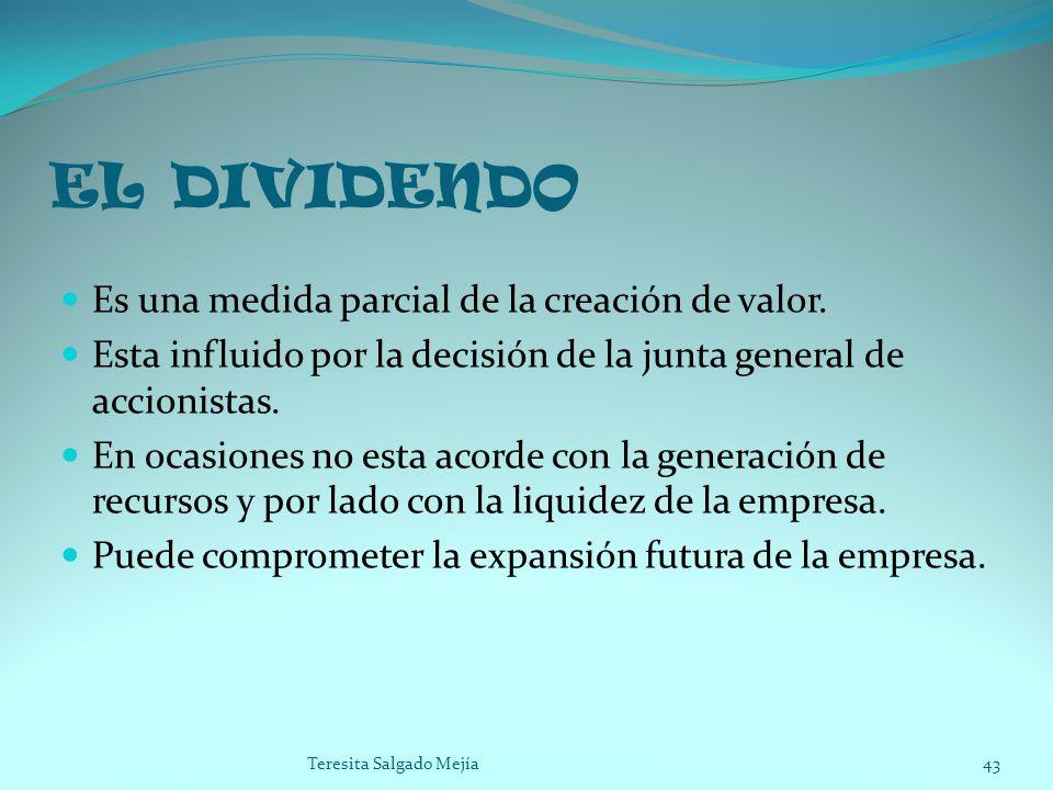EL DIVIDENDO Es una medida parcial de la creación de valor. Esta influido por la decisión de la junta general de accionistas. En ocasiones no esta aco