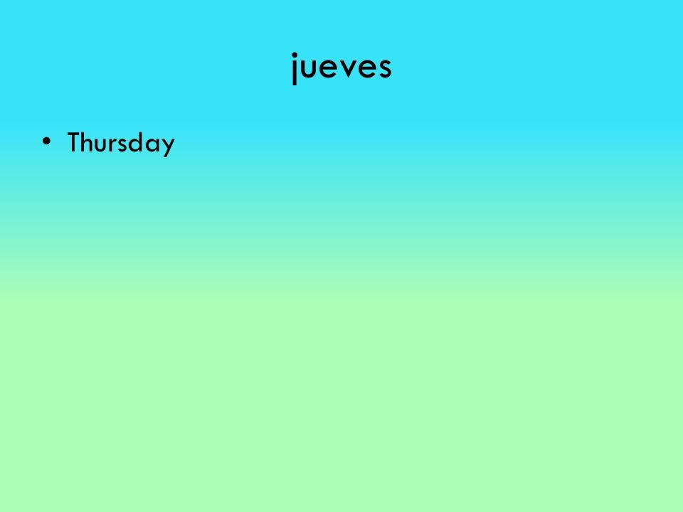 jueves Thursday
