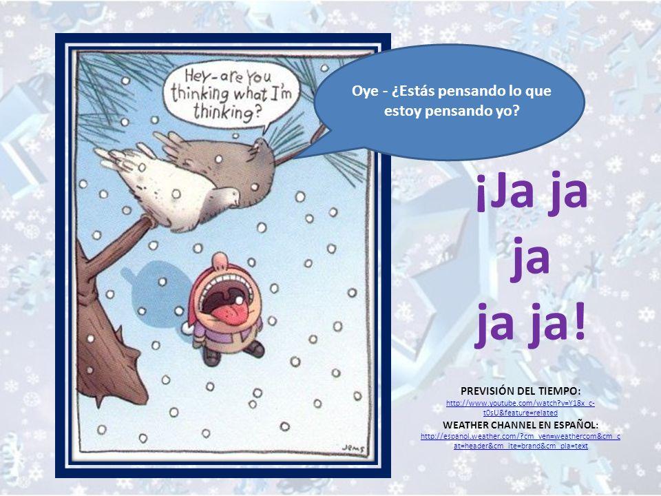 PREVISIÓN DEL TIEMPO: http://www.youtube.com/watch?v=Y18x_c- t0sU&feature=related WEATHER CHANNEL EN ESPAÑOL: http://espanol.weather.com/?cm_ven=weath
