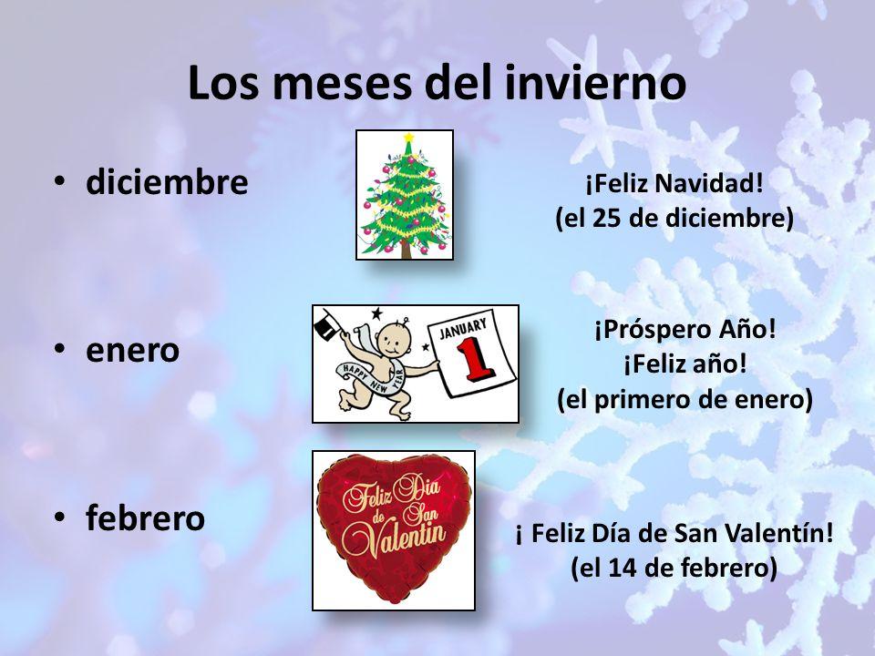 Los meses del invierno diciembre enero febrero ¡Feliz Navidad! (el 25 de diciembre) ¡Próspero Año! ¡Feliz año! (el primero de enero) ¡ Feliz Día de Sa