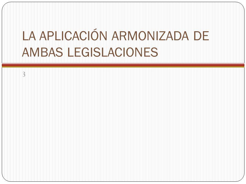 LA APLICACIÓN ARMONIZADA DE AMBAS LEGISLACIONES 3