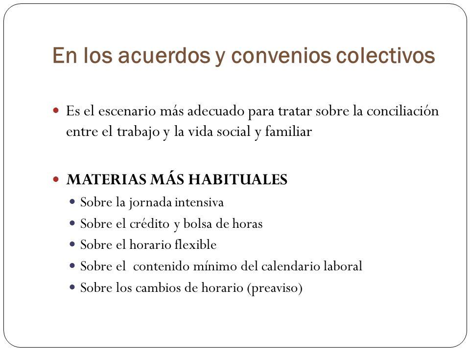 En los acuerdos y convenios colectivos Es el escenario más adecuado para tratar sobre la conciliación entre el trabajo y la vida social y familiar MAT