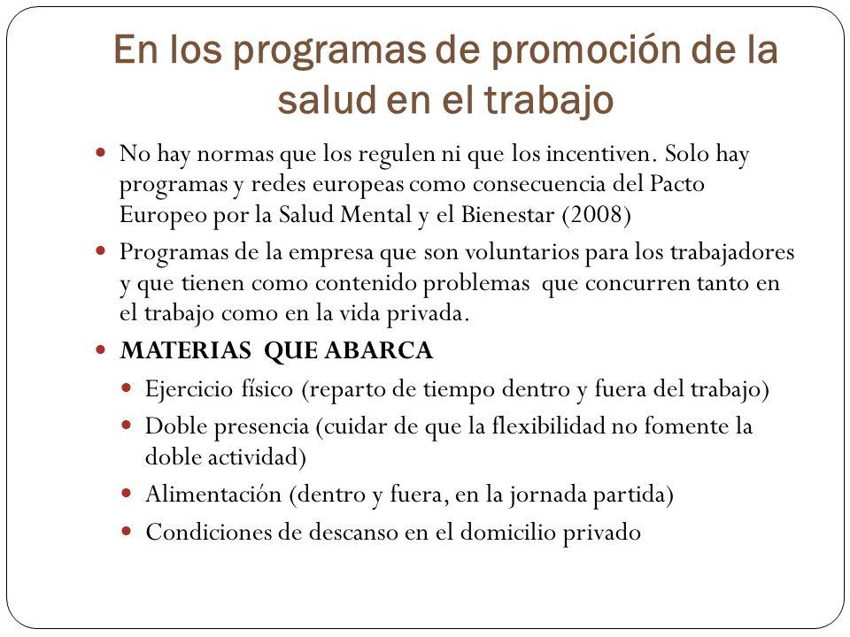 En los programas de promoción de la salud en el trabajo No hay normas que los regulen ni que los incentiven. Solo hay programas y redes europeas como
