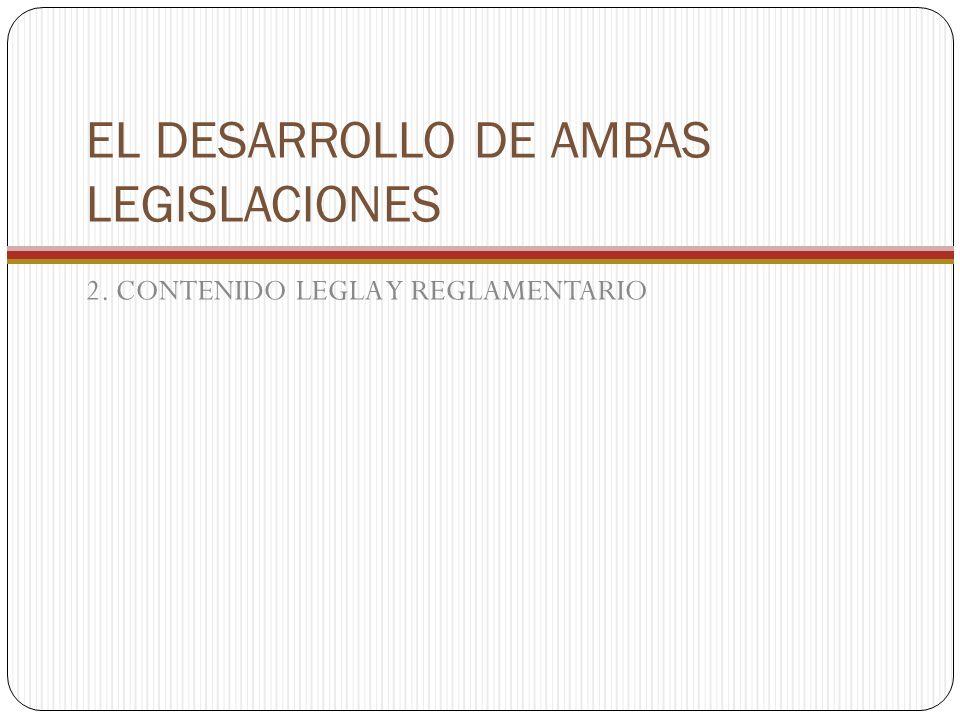 EL DESARROLLO DE AMBAS LEGISLACIONES 2. CONTENIDO LEGLA Y REGLAMENTARIO