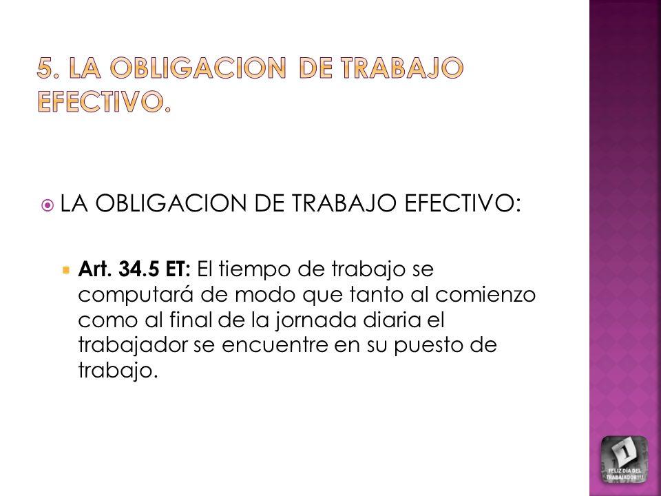 LA OBLIGACION DE TRABAJO EFECTIVO: Art. 34.5 ET: El tiempo de trabajo se computará de modo que tanto al comienzo como al final de la jornada diaria el