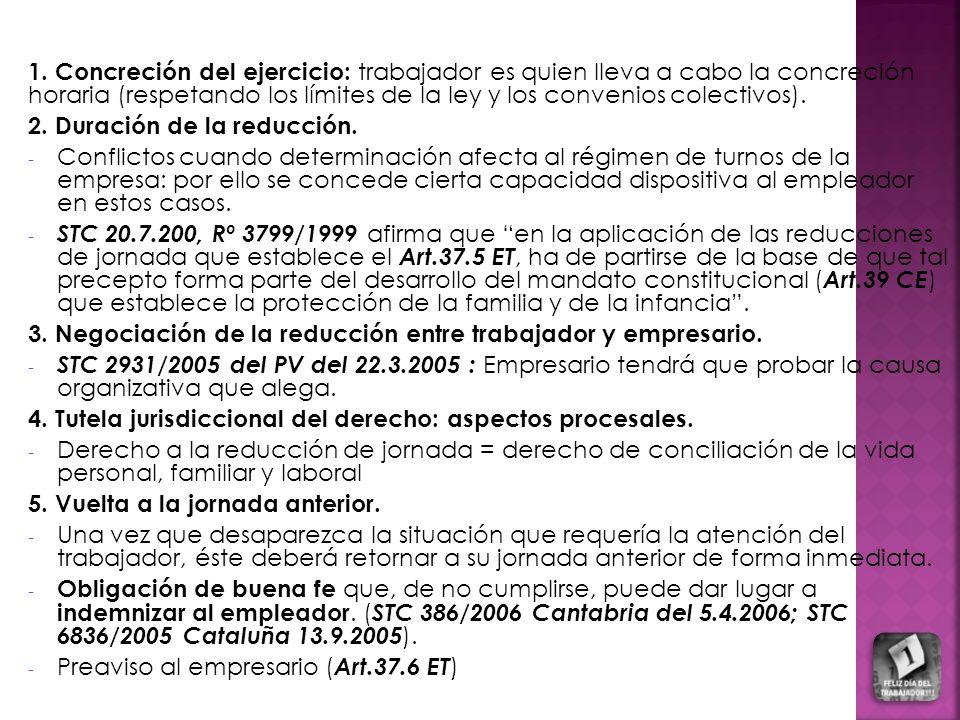 1. Concreción del ejercicio: trabajador es quien lleva a cabo la concreción horaria (respetando los límites de la ley y los convenios colectivos). 2.