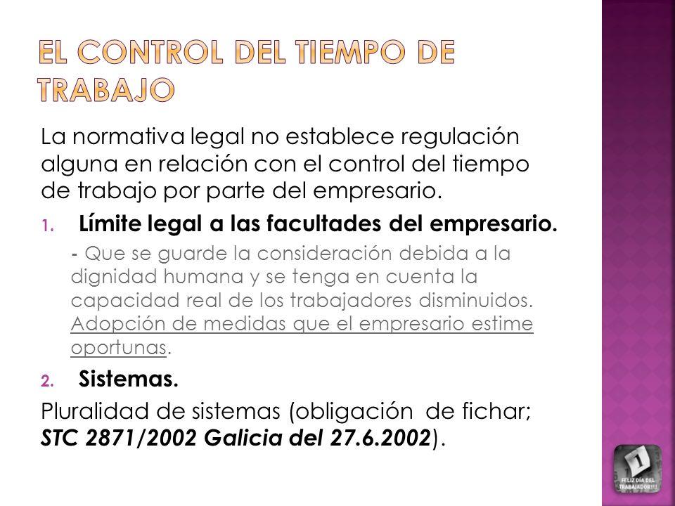 La normativa legal no establece regulación alguna en relación con el control del tiempo de trabajo por parte del empresario.