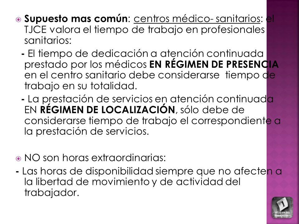 Supuesto mas común : centros médico- sanitarios: el TJCE valora el tiempo de trabajo en profesionales sanitarios: - El tiempo de dedicación a atención