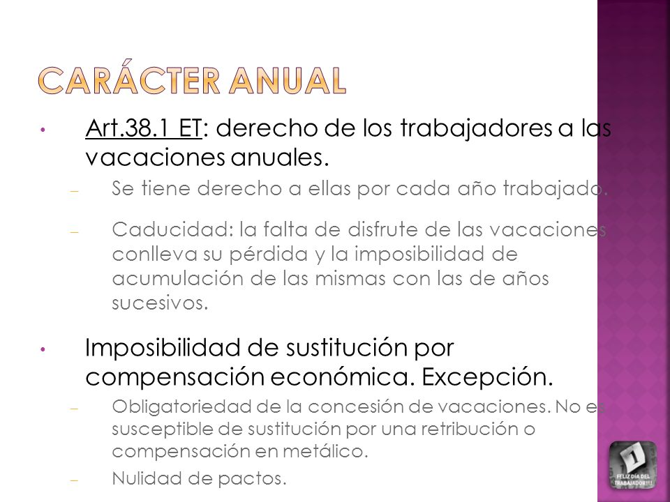 Art.38.1 ET: derecho de los trabajadores a las vacaciones anuales. – Se tiene derecho a ellas por cada año trabajado. – Caducidad: la falta de disfrut