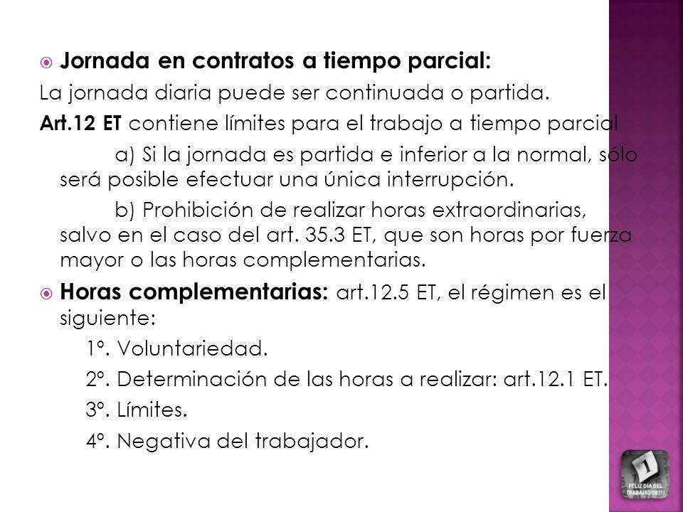 Jornada en contratos a tiempo parcial: La jornada diaria puede ser continuada o partida. Art.12 ET contiene límites para el trabajo a tiempo parcial a