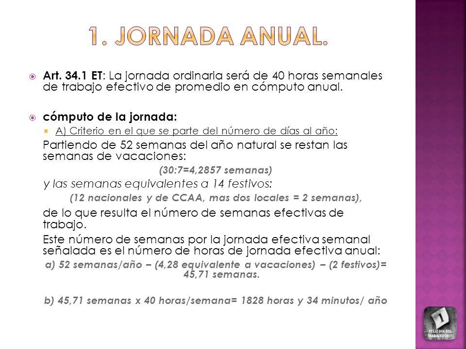 Art. 34.1 ET : La jornada ordinaria será de 40 horas semanales de trabajo efectivo de promedio en cómputo anual. cómputo de la jornada: A) Criterio en