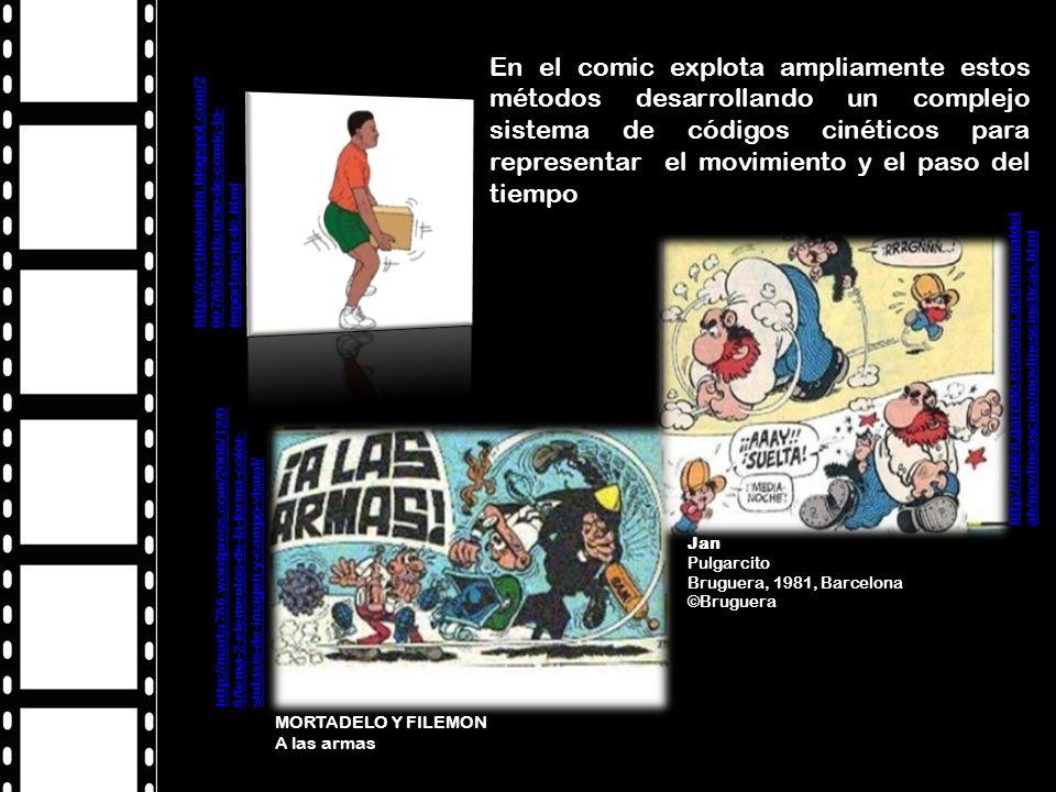 En el comic explota ampliamente estos métodos desarrollando un complejo sistema de códigos cinéticos para representar el movimiento y el paso del tiempo MORTADELO Y FILEMON A las armas Jan Pulgarcito Bruguera, 1981, Barcelona ©Bruguera http://ruben.garrido.eresmas.net/manualdel ah/movlineascine/movlinescineticas.html http://cretinolandia.blogspot.com/2 007/05/creticurso-de-comic-la- importancia-de.html http://marta786.wordpress.com/2008/12/0 8/tema-2-elementos-de-la-forma-color- sintaxis-de-imagen-y-campo-visual/