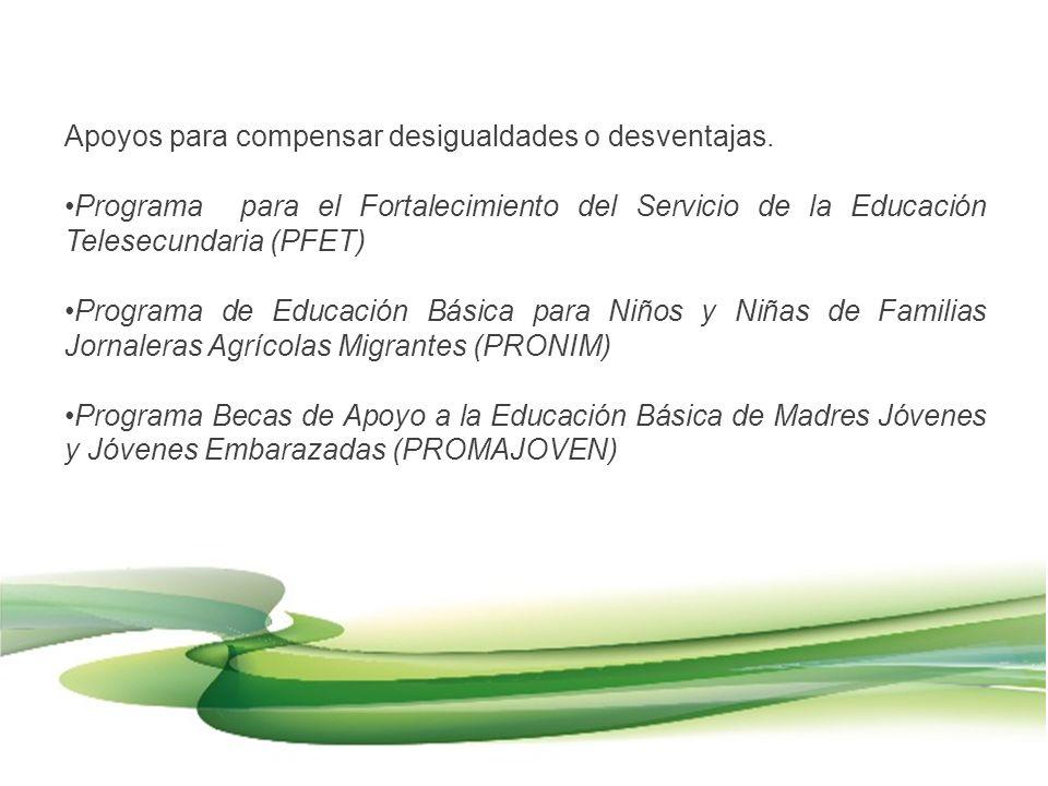 Apoyos para compensar desigualdades o desventajas. Programa para el Fortalecimiento del Servicio de la Educación Telesecundaria (PFET) Programa de Edu