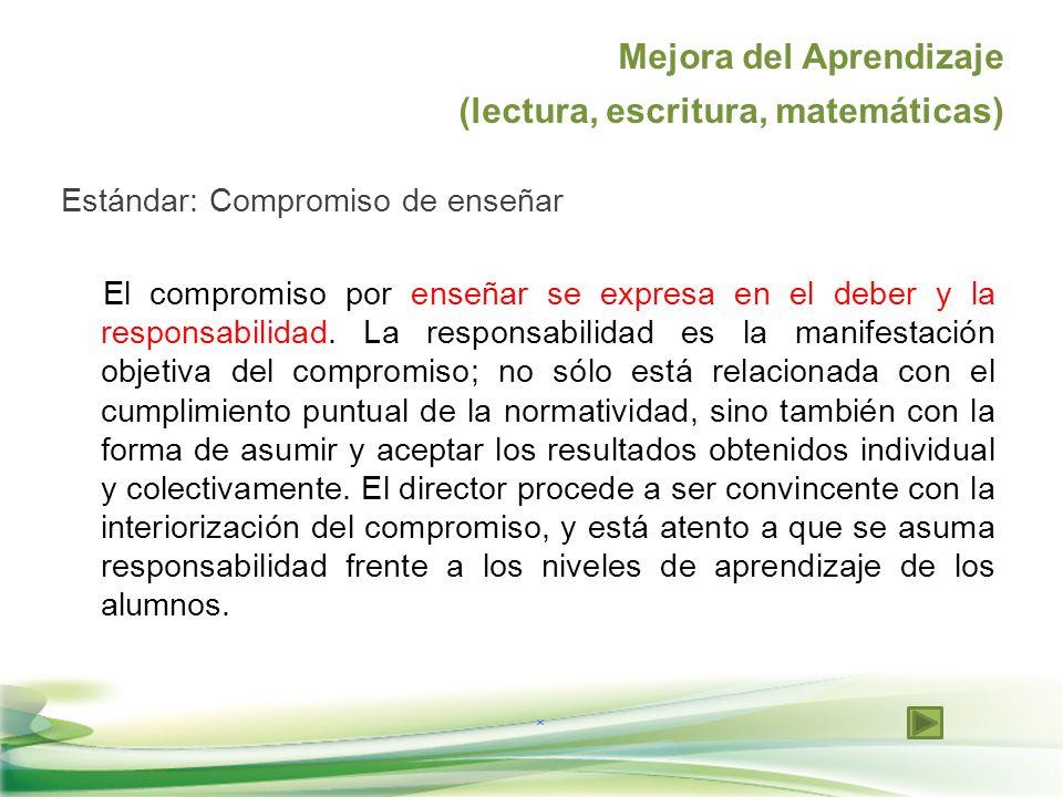 Mejora del Aprendizaje (lectura, escritura, matemáticas) Estándar: Compromiso de enseñar El compromiso por enseñar se expresa en el deber y la respons